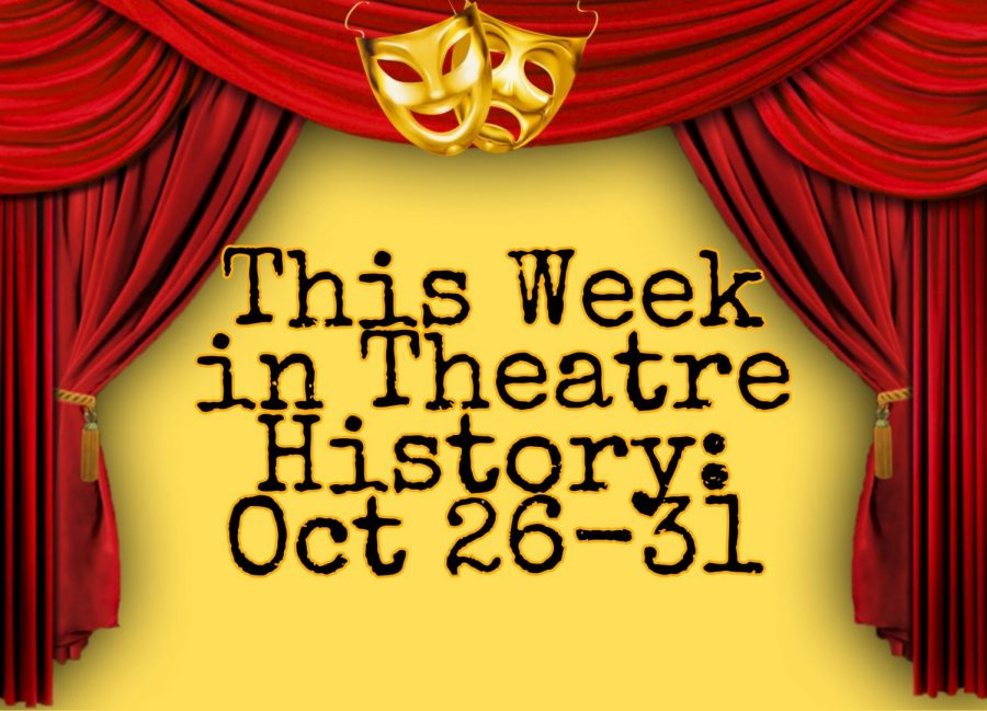 This Week in Theatre History: Oct 26-31