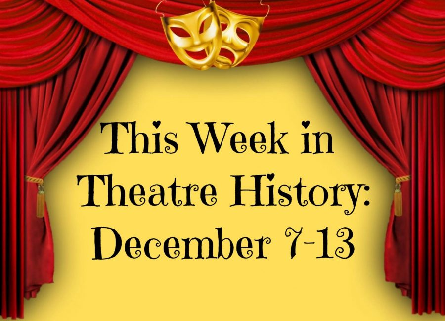 This Week in Theatre History: December 7-12