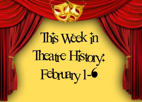 This Week in Theatre History: Feb 1-6