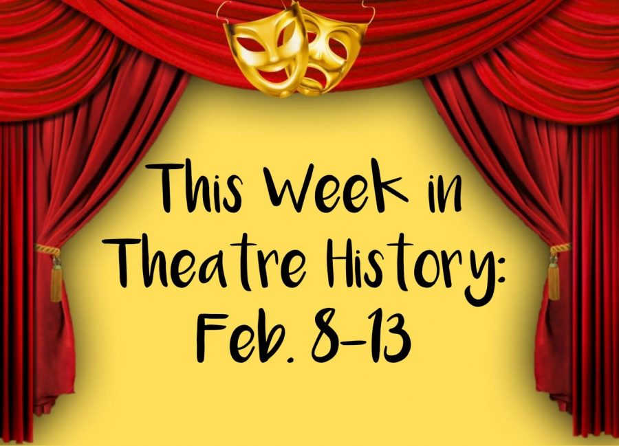 This Week in Theatre History: February 8-13