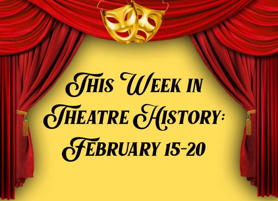 This Week in Theatre History: February 15-20