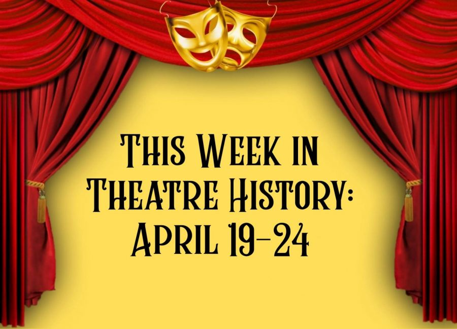 This Week in Theatre History: April 19-24